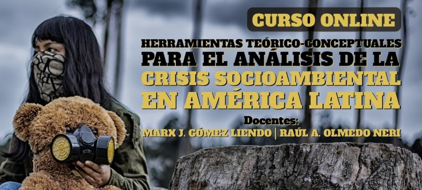 Second Edition – Online course: Herramientas teórico-conceptuales para el análisis de la crisis ambiental en América Latina [Theoretical-Conceptual Tools for the Analysis of the Socio-environmental Crisis in Latin America]
